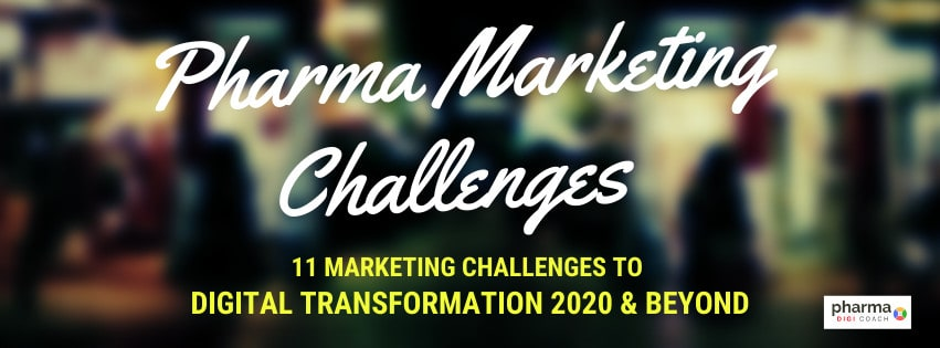 Pharmaceutical Marketing challenges to digital transformation 2020 and beyond